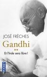 José Frèches - Gandhi - Tome 2, Et l'Inde sera libre !.