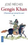 José Frèches - Gengis Khan Tome 1 : L'homme qui aimait le vent.
