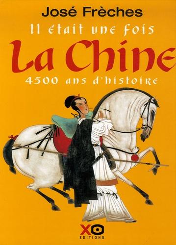 José Frèches - Il était une fois la Chine - 4500 Ans d'histoire.
