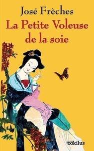 José Frèches - La petite voleuse de la soie.