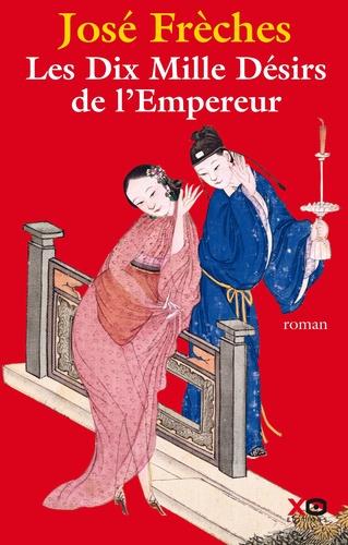 José Frèches - Les Dix Mille Désirs de l'Empereur.