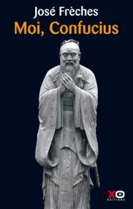 José Frèches - Moi, Confucius.