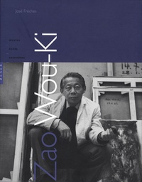 José Frèches - Zao Wou-Ki - Oeuvres, écrits, entretiens.