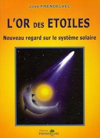 José Frendelvel - L'or des étoiles - Nouveau regard sur le système solaire.