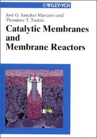 Catalytic membranes and membranes reactors - José-G Sanchez-Marcano |