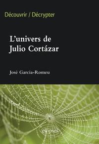 José Garcìa-Romeu - L'univers de Julio Cortàzar.