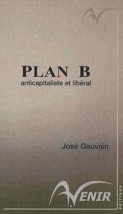 José Gauvain - Plan B - Anticapitaliste et libéral.