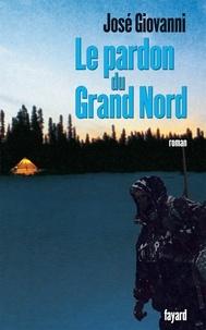 José Giovanni - Le pardon du Grand Nord.