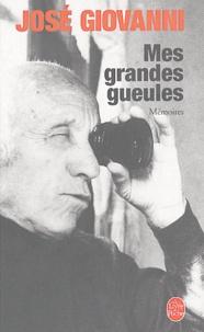 José Giovanni - Mes grandes gueules - Mémoires.