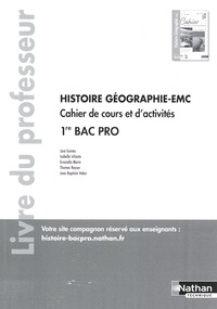 José Gomès et Isabelle Infante - Histoire-Géographie EMC 1re Bac Pro - Cahier de cours et d'activités - Livre du professeur.