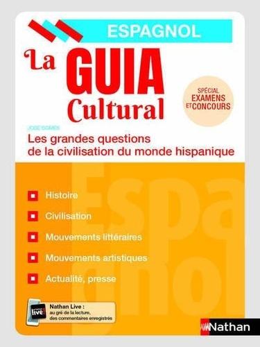 La guia cultural. Les grandes questions de la civilisation du monde hispanique  Edition 2019