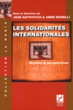 José Gotovitch et Anne Morelli - Les Solidarités internationales - Histoire et perspectives.