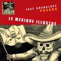 José-Guadalupe Posada - Le Mexique illustré.