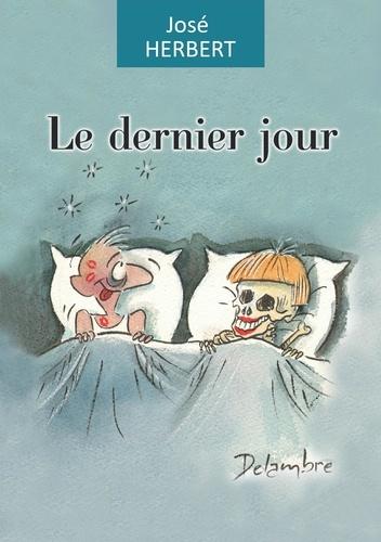 José Herbert - Le dernier jour - Un roman délicieusement cynique.