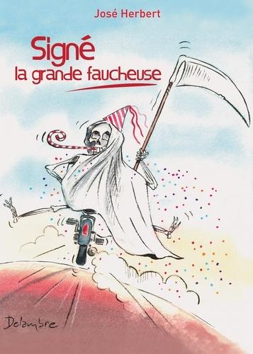José Herbert - Signé la grande faucheuse - Un roman déjanté !.