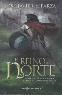José Javier Esparza - El reino del Norte - Una intriga de ambicion, amor y muerte en las Asturias del siglo IX.