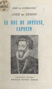 José La Guerrande - Le duc de Joyeuse, Capucin - Ange ou démon.