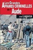 José Lagorce - Les grandes affaires criminelles de l'Aude.
