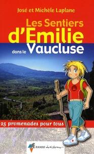 José Laplane et Michèle Laplane - Les sentiers d'Emilie dans le Vaucluse - 25 promenades pour tous.