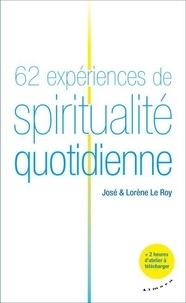 José Le Roy et Lorène Le Roy - 62 expériences de spiritualité quotidienne.