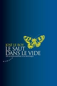 José Le Roy - Le saut dans le vide - De la philosophie à la mystique.