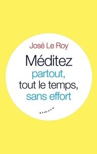 José Le Roy - Méditez partout, tout le temps, sans effort.