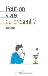 José Le Roy - Peut-on vivre au présent ?.