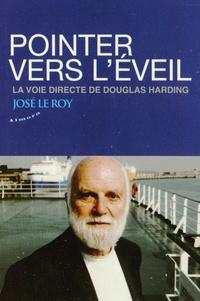 José Le Roy - Pointer vers l'éveil - La voie directe de Douglas Hiarding.