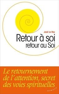 José Le Roy - Retour à soi, retour au Soi.