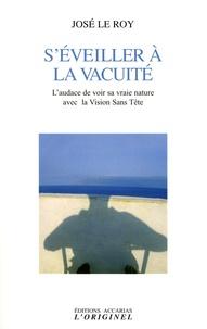 José Le Roy - S'éveiller à la vacuité - L'audace de voir sa vraie nature avec la Vision Sans Tête.