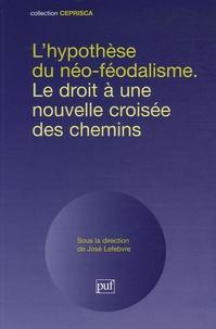 José Lefebvre - L'hypothèse du néo-féodalisme - Le droit à une nouvelle croisée des chemins.