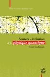 José Leite Lopez et Bruno Escoubès - Sources et évolution de la physique quantique - Textes fondateurs.