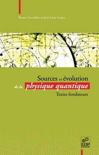 Sources et évolution de la physique quantique- Textes fondateurs - José Leite Lopez |