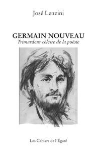 José Lenzini - Germain Nouveau - Trimardeur céleste de la poésie.