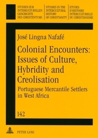 José lingna Nafafé - Colonial Encounters: Issues of Culture, Hybridity and Creolisation - Portuguese Mercantile Settlers in West Africa.