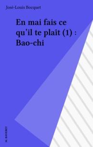 José-Louis Bocquet - En mai fais ce qu'il te plaît (1) : Bao-chi.