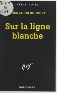 José-Louis Bocquet et Marcel Duhamel - Sur la ligne blanche.