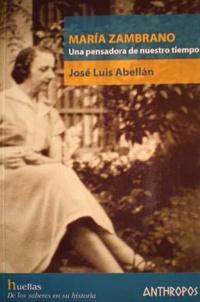 José Luis Abellàn - Maria Zambrano, una pensadora de nuestro tiempo.