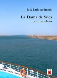 José Luis Asunsolo - La Dama de Suez y otros relatos.