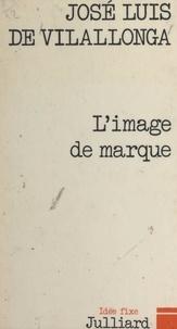 Jose Luis de Vilallonga et Jacques Chancel - L'image de marque.