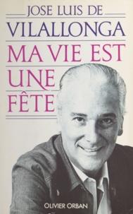 Jose Luis de Vilallonga - Ma vie est une fête - Les cahiers noirs.