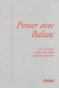 José-Luis Diaz et Isabelle Tournier - Penser avec Balzac.