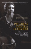 José Luis Ferris - Palabras contra el olvido - Vida y obra de Maria Teresa Leon (1903-1988).