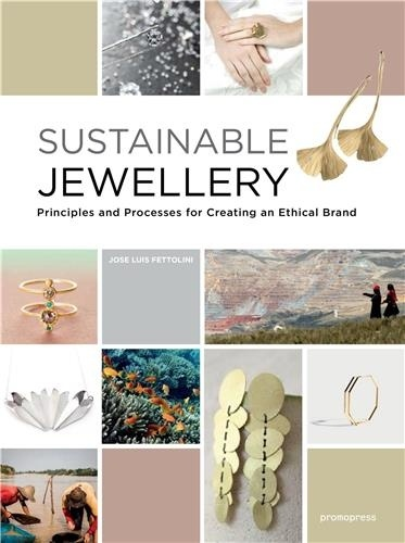 Jose Luis Fettolini - Sustainable Jewellery - Principles and Processes for Creating an Ethical Brand.