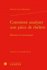 José-Luis Garcia Barrientos - Comment analyser une pièce de théâtre - Eléments de dramatologie.
