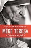 "José Luis Gonzàlez-Balado - Mère Teresa - ""Dieu a tout fait""."