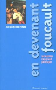 José-Luis Moreno Pestana - En devenant Foucault - Sociogenèse d'un grand philosophe.