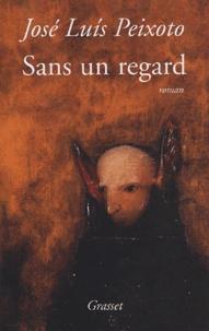José Luís Peixoto - Sans un regard.