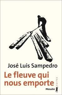 José Luis Sampedro - Le fleuve qui nous emporte.