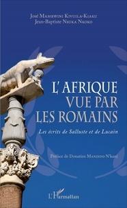 José Mambwini Kivuila-Kiaku et Jean-Baptiste Nsuka Nkoko - L'Afrique vue par les Romains - Les écrits de Salluste et de Lucain.